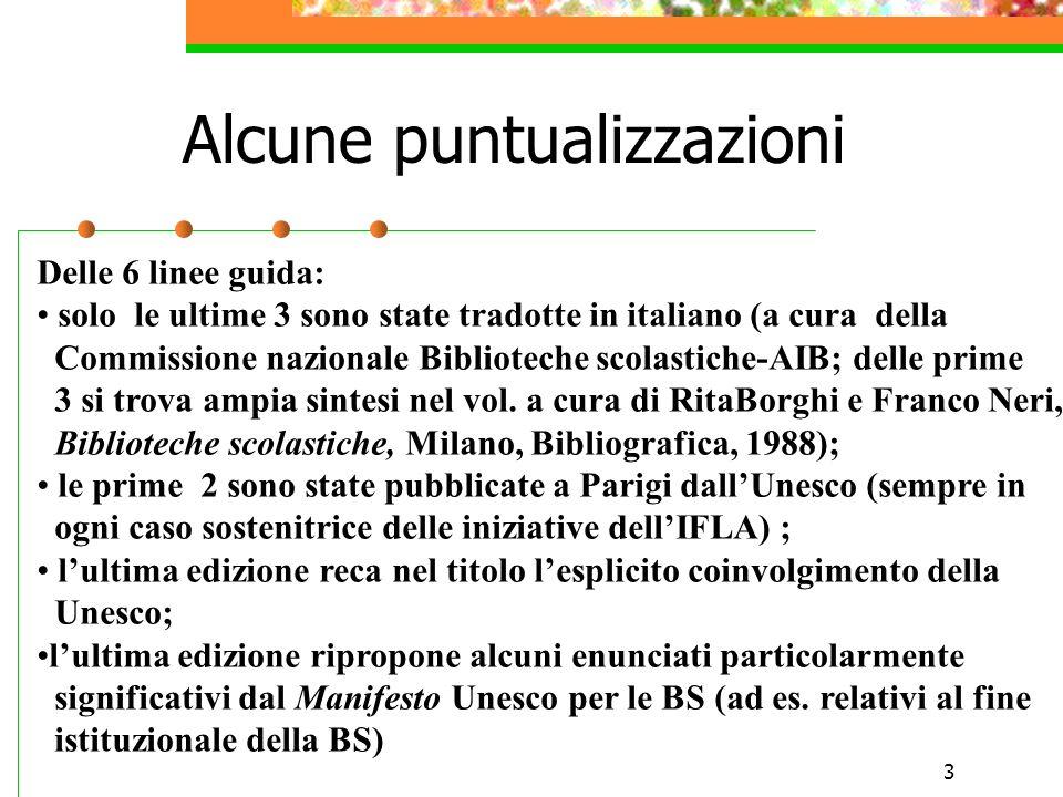 3 Alcune puntualizzazioni Delle 6 linee guida: solo le ultime 3 sono state tradotte in italiano (a cura della Commissione nazionale Biblioteche scolastiche-AIB; delle prime 3 si trova ampia sintesi nel vol.