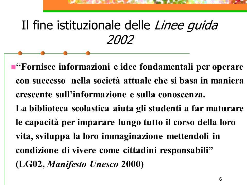 6 Il fine istituzionale delle Linee guida 2002 Fornisce informazioni e idee fondamentali per operare con successo nella società attuale che si basa in maniera crescente sullinformazione e sulla conoscenza.