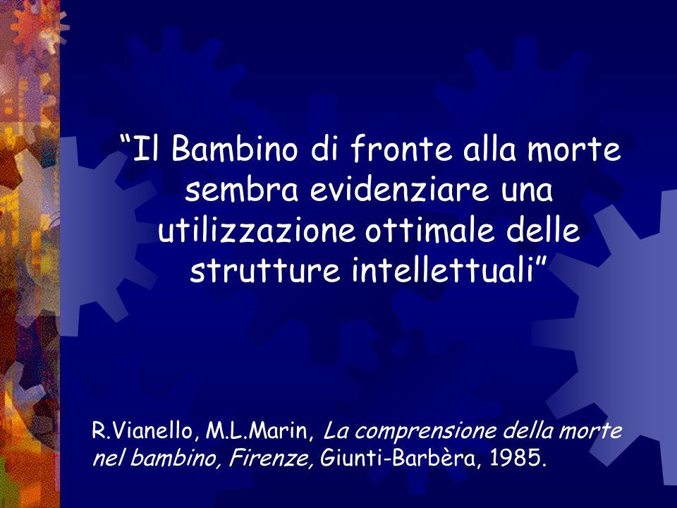 Il Bambino di fronte alla morte sembra evidenziare una utilizzazione ottimale delle strutture intellettuali R.Vianello, M.L.Marin, La comprensione del