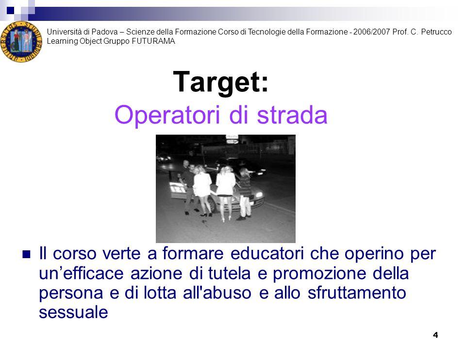 4 Target: Operatori di strada Il corso verte a formare educatori che operino per unefficace azione di tutela e promozione della persona e di lotta all