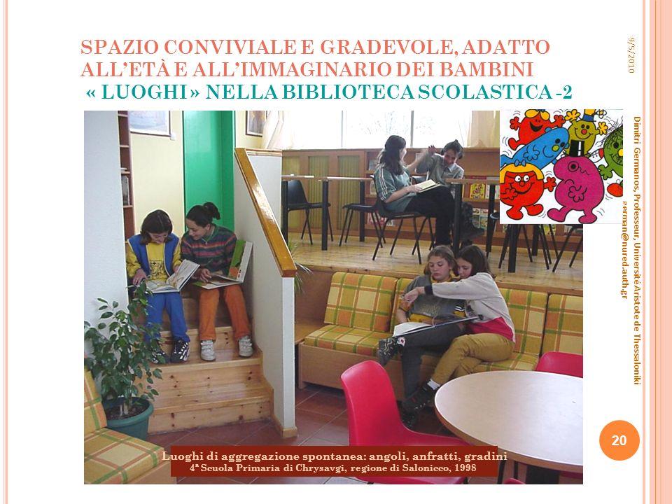 SPAZIO CONVIVIALE E GRADEVOLE, ADATTO ALLETÀ E ALLIMMAGINARIO DEI BAMBINI « LUOGHI » NELLA BIBLIOTECA SCOLASTICA -2 9/5/2010 Dimitri Germanos, Profess