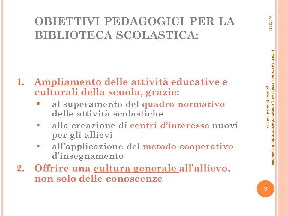 OBIETTIVI PEDAGOGICI PER LA BIBLIOTECA SCOLASTICA: 1.Ampliamento delle attività educative e culturali della scuola, grazie: al superamento del quadro