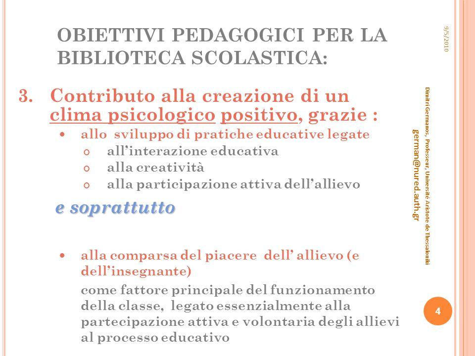 4 POSSIBILITÀ ESSENZIALI CHE DEVE OFFRIRE LA BIBLIOTECA SCOLASTICA ALLA SCUOLA /1 E LE CARATTERISTICHE NECESSARIE PER LA ORGANIZZAZIONE DELLO SPAZIO CHE NE RISULTANO : 9/5/2010 Dimitri Germanos, Professeur, Université Aristote de Thessaloniki german@nured.auth.gr 5 1.Accesso completo e sistematico a tutte le forme dell informazione (scritta, elettronica e audiovisiva) Aree di spazio necessario: Biblioteca (scaffali di libri) Discoteca (DVD, CD -Rom, dischi analogici) Spazio multimediale 2.Trattamento creativo dellinformazione orientata verso lo sviluppo dellapprendimento, associato allo sviluppo delle attività di gruppo: Aree di spazio necessario: Area per lo studio individuale o in piccoli gruppi Area per le attività di gruppo o per la classe