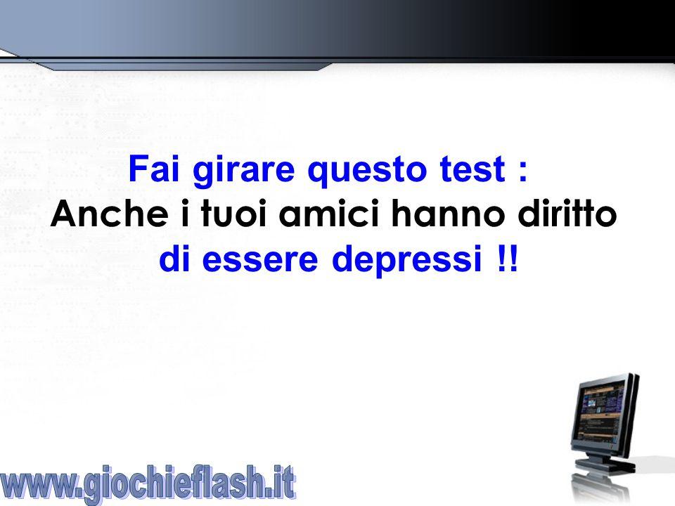 Fai girare questo test : Anche i tuoi amici hanno diritto di essere depressi !!