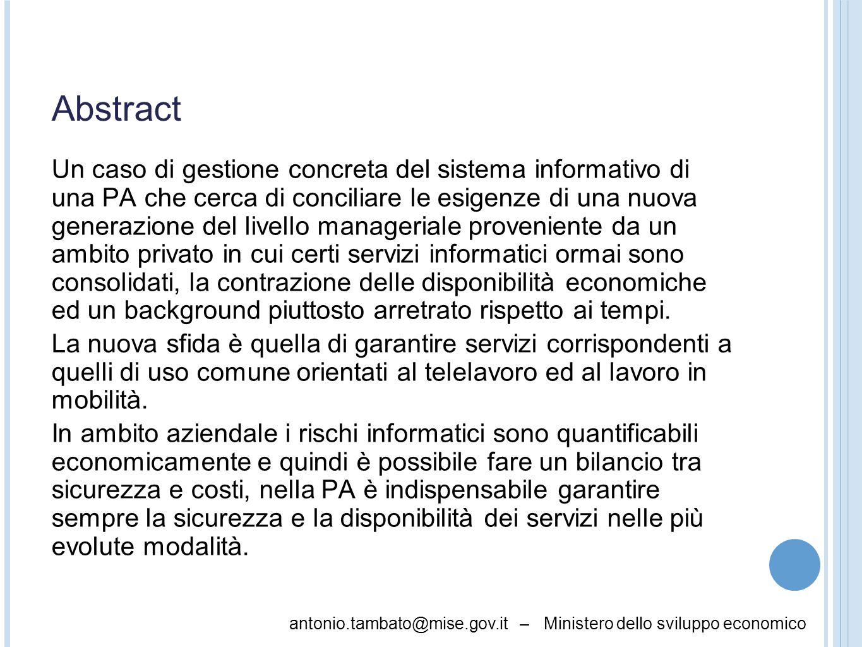 antonio.tambato@mise.gov.it – Ministero dello sviluppo economico Abstract Un caso di gestione concreta del sistema informativo di una PA che cerca di