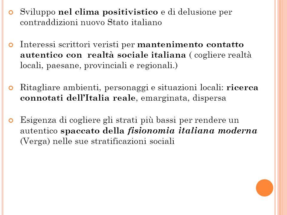 Sviluppo nel clima positivistico e di delusione per contraddizioni nuovo Stato italiano Interessi scrittori veristi per mantenimento contatto autentic