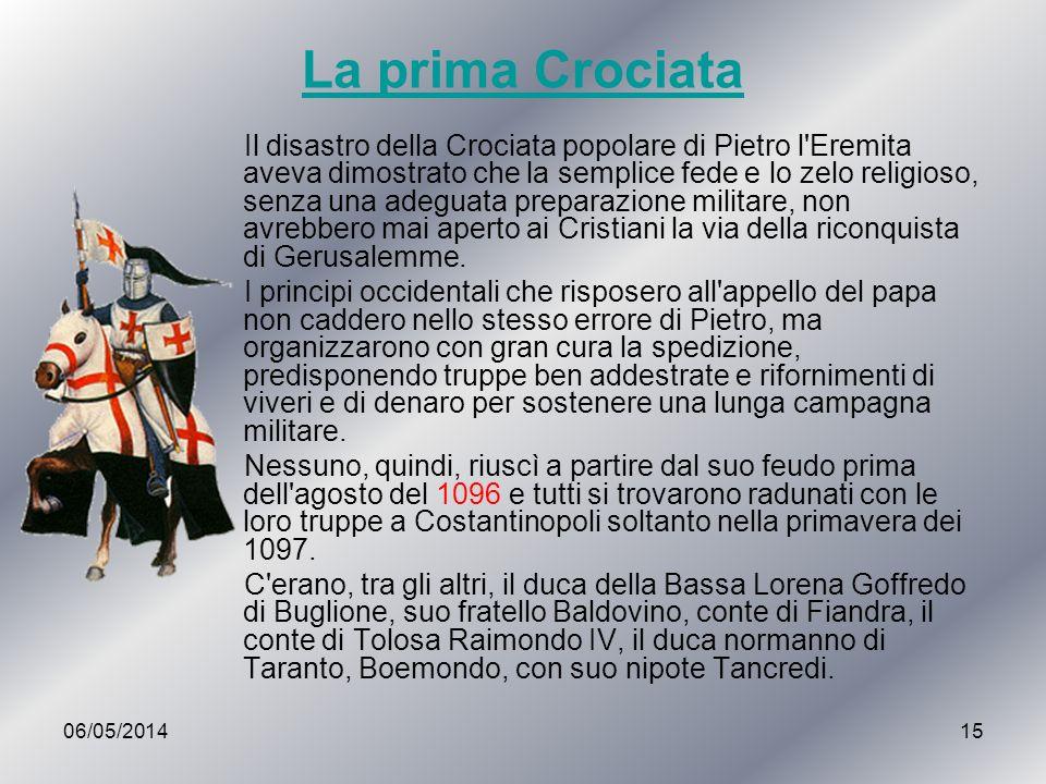 06/05/201415 Il disastro della Crociata popolare di Pietro l'Eremita aveva dimostrato che la semplice fede e lo zelo religioso, senza una adeguata pre