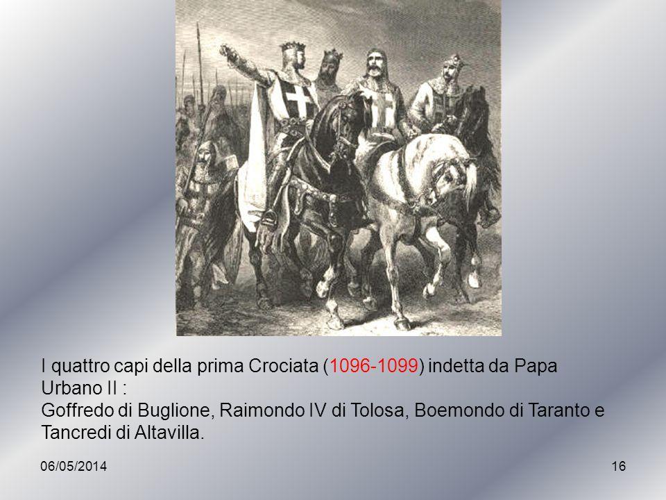 06/05/201416 I quattro capi della prima Crociata (1096-1099) indetta da Papa Urbano II : Goffredo di Buglione, Raimondo IV di Tolosa, Boemondo di Tara