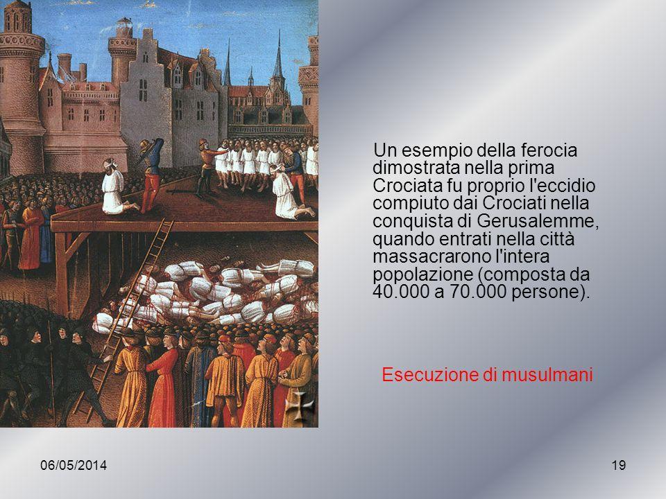 06/05/201419 Un esempio della ferocia dimostrata nella prima Crociata fu proprio l'eccidio compiuto dai Crociati nella conquista di Gerusalemme, quand