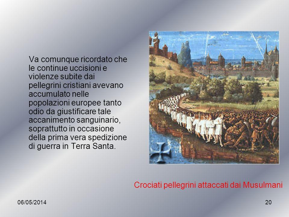 06/05/201420 Va comunque ricordato che le continue uccisioni e violenze subite dai pellegrini cristiani avevano accumulato nelle popolazioni europee t