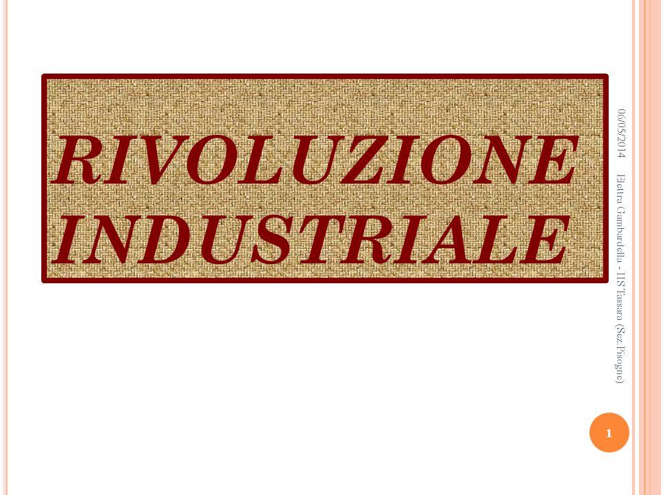 R IVOLUZIONE INDUSTRIALE DEFINIZIONE PERIODIZZAZIONE CONTESTO GEOGRAFICO 06/05/2014 2 Elettra Gambardella - IIS Tassara (Sez.Pisogne)