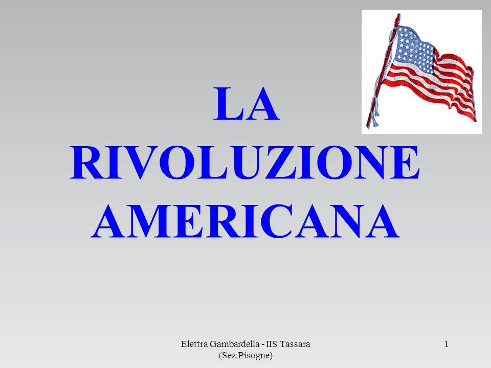 LA RIVOLUZIONE AMERICANA Elettra Gambardella - IIS Tassara (Sez.Pisogne) 1