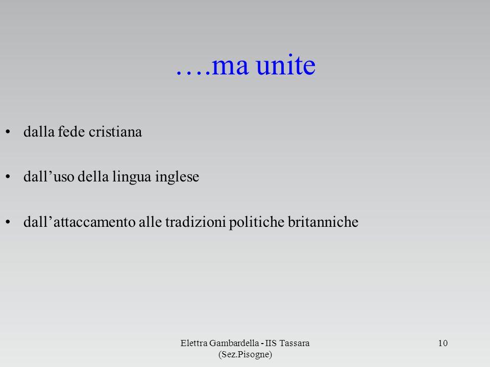 ….ma unite dalla fede cristiana dalluso della lingua inglese dallattaccamento alle tradizioni politiche britanniche Elettra Gambardella - IIS Tassara
