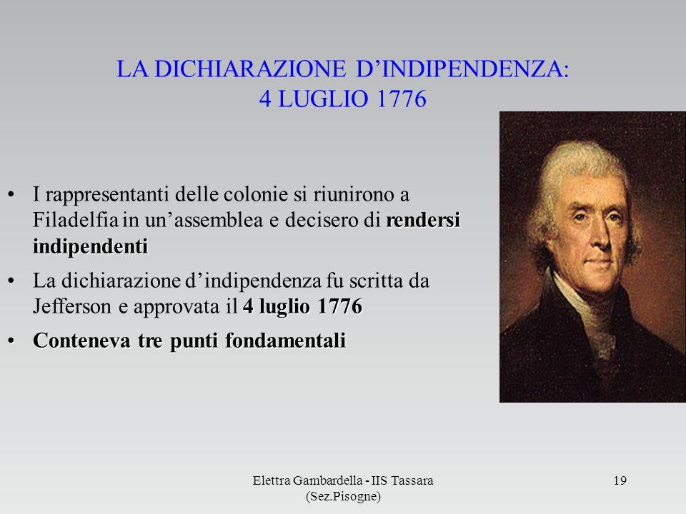 LA DICHIARAZIONE DINDIPENDENZA: 4 LUGLIO 1776 rendersi indipendentiI rappresentanti delle colonie si riunirono a Filadelfia in unassemblea e decisero