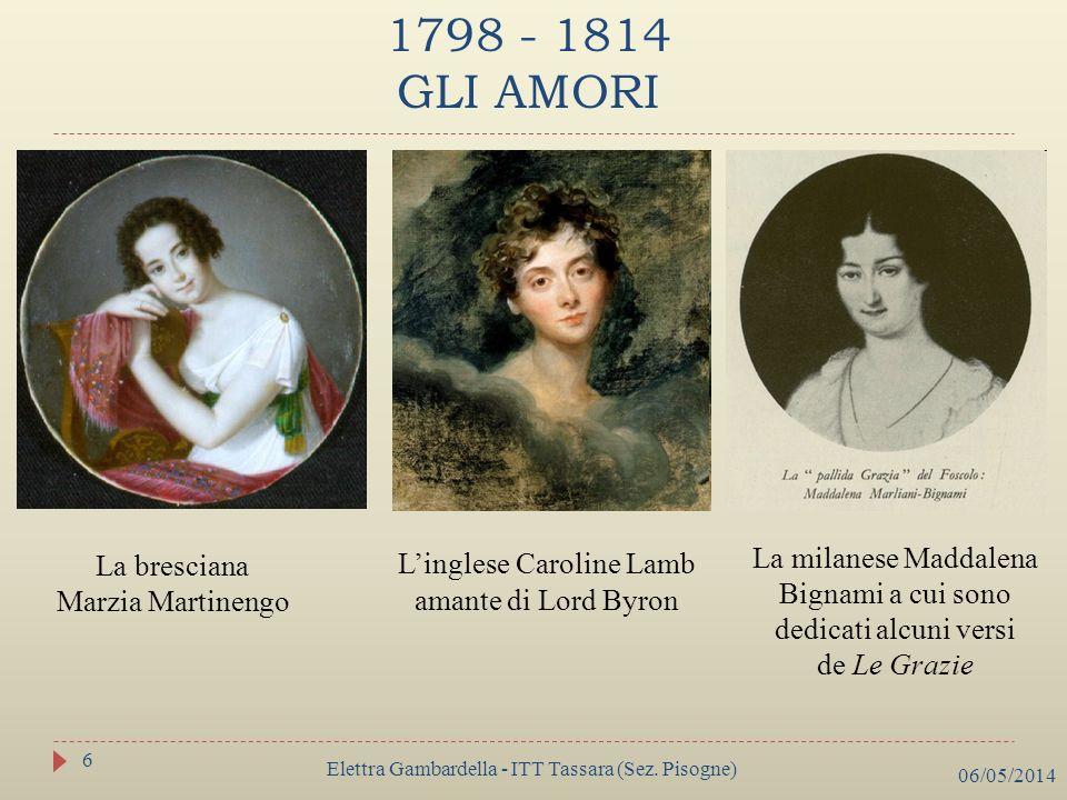 1798 - 1814 GLI AMORI La bresciana Marzia Martinengo Linglese Caroline Lamb amante di Lord Byron La milanese Maddalena Bignami a cui sono dedicati alc