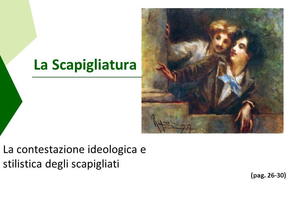 La Scapigliatura La contestazione ideologica e stilistica degli scapigliati (pag. 26-30)
