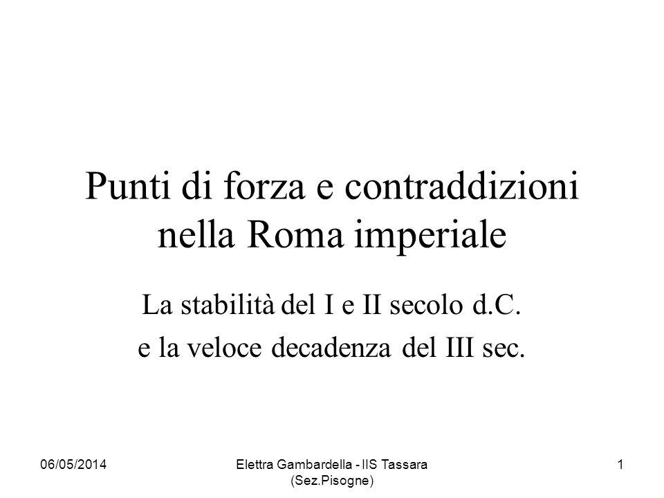 Punti di forza e contraddizioni nella Roma imperiale La stabilità del I e II secolo d.C. e la veloce decadenza del III sec. 06/05/2014Elettra Gambarde