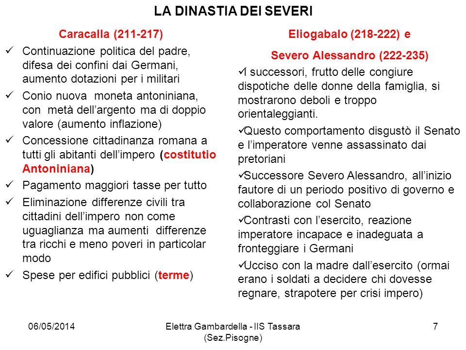 LA DINASTIA DEI SEVERI Caracalla (211-217) Continuazione politica del padre, difesa dei confini dai Germani, aumento dotazioni per i militari Conio nu