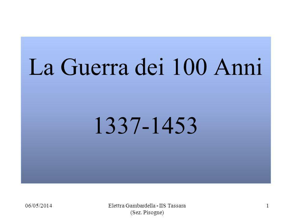 La Guerra dei 100 Anni 1337-1453 06/05/20141Elettra Gambardella - IIS Tassara (Sez. Pisogne)