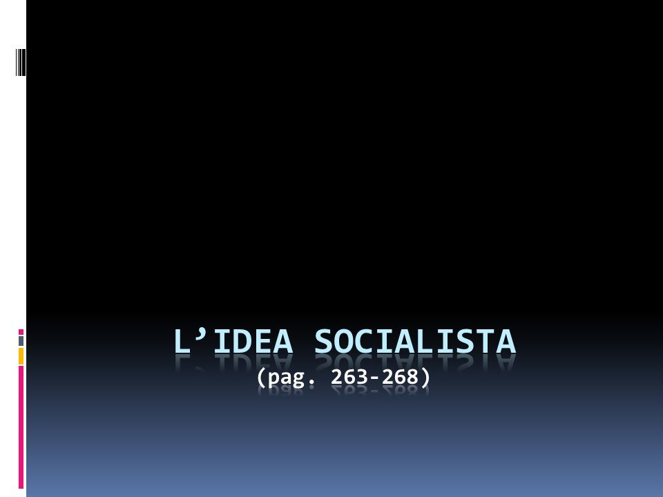 Idea socialista e critica alla proprietà privata e al liberalismo Diritti universali e giustizia sociale, uguaglianza formale e sostanziale C.