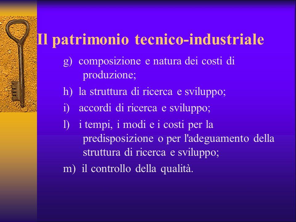 Il patrimonio tecnico-industriale g) composizione e natura dei costi di produzione; h) la struttura di ricerca e sviluppo; i) accordi di ricerca e svi