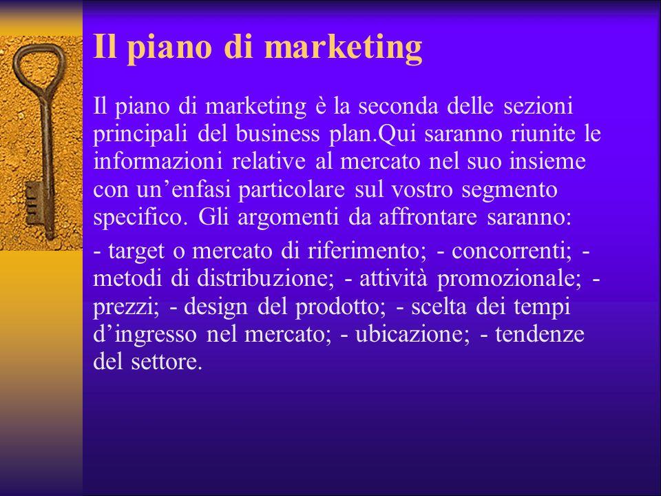 Il piano di marketing Il piano di marketing è la seconda delle sezioni principali del business plan.Qui saranno riunite le informazioni relative al me