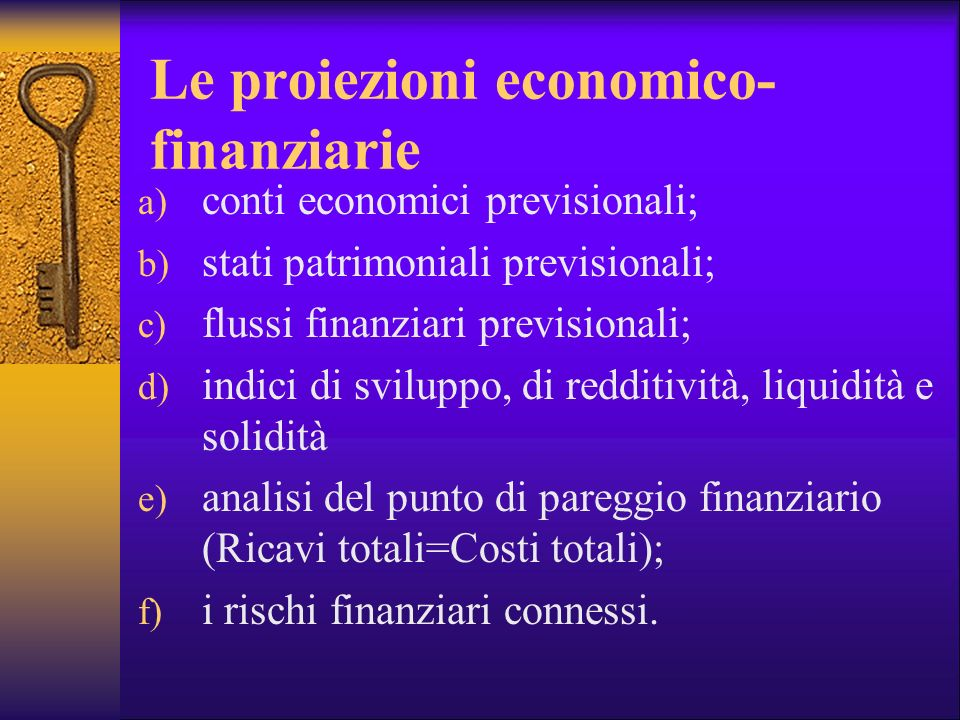 Le proiezioni economico- finanziarie a) conti economici previsionali; b) stati patrimoniali previsionali; c) flussi finanziari previsionali; d) indici