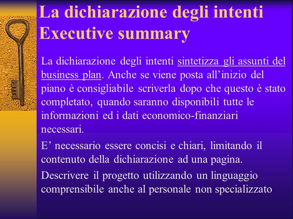 La dichiarazione degli intenti Executive summary La dichiarazione degli intenti sintetizza gli assunti del business plan. Anche se viene posta alliniz