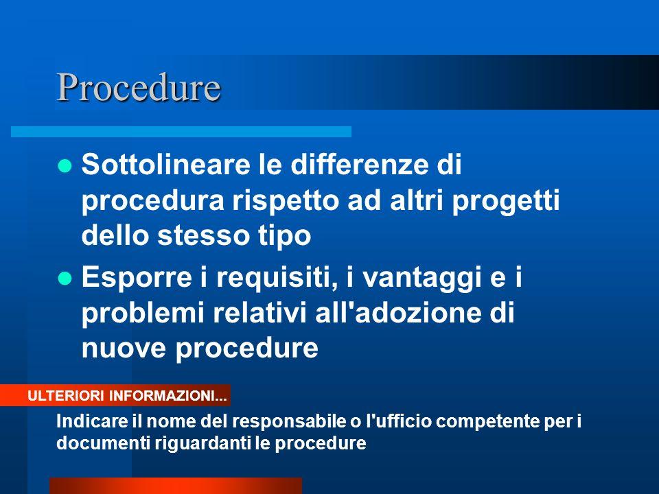 Procedure Sottolineare le differenze di procedura rispetto ad altri progetti dello stesso tipo Esporre i requisiti, i vantaggi e i problemi relativi all adozione di nuove procedure ULTERIORI INFORMAZIONI...