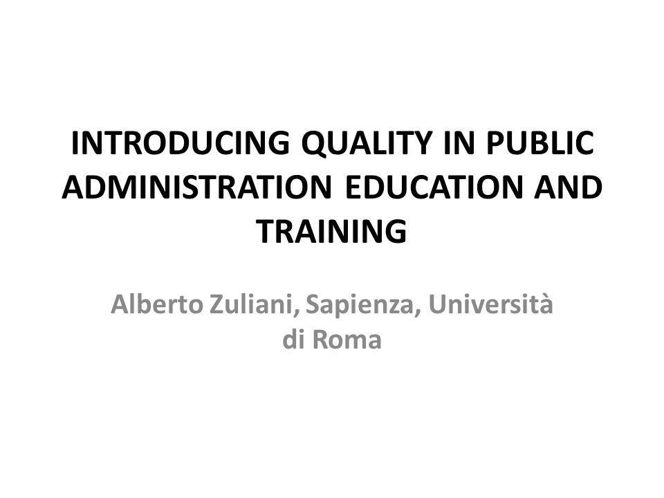 INTRODUCING QUALITY IN PUBLIC ADMINISTRATION EDUCATION AND TRAINING Alberto Zuliani, Sapienza, Università di Roma