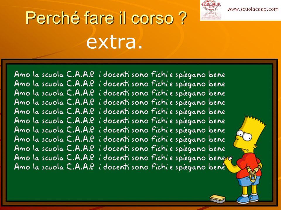 Perché fare il corso ? extra. www.scuolacaap.com