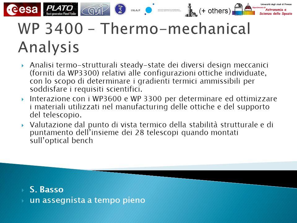 (+ others) WP 3400 – Thermo-mechanical Analysis Analisi termo-strutturali steady-state dei diversi design meccanici (forniti da WP3300) relativi alle configurazioni ottiche individuate, con lo scopo di determinare i gradienti termici ammissibili per soddisfare i requisiti scientifici.