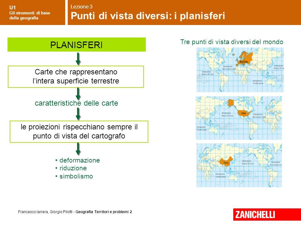 U1 Gli strumenti di base della geografia Francesco Iarrera, Giorgio Pilotti - Geografia Territori e problemi 2 Tre punti di vista diversi del mondo ca
