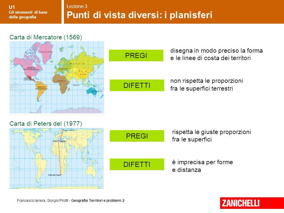 U1 Gli strumenti di base della geografia Francesco Iarrera, Giorgio Pilotti - Geografia Territori e problemi 2 Carta di Mercatore (1569) Carta di Pete
