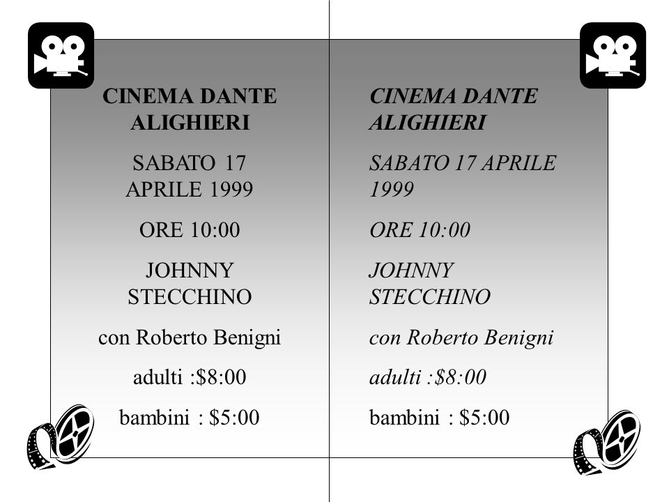 CINEMA DANTE ALIGHIERI SABATO 17 APRILE 1999 ORE 10:00 JOHNNY STECCHINO con Roberto Benigni adulti :$8:00 bambini : $5:00 CINEMA DANTE ALIGHIERI SABAT