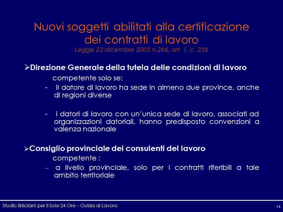 Studio Brisciani per Il Sole 24 Ore – Guida al Lavoro 14 Nuovi soggetti abilitati alla certificazione dei contratti di lavoro Legge 23 dicembre 2005 n.266, art.