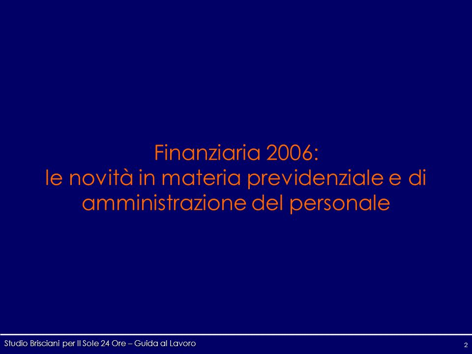 Studio Brisciani per Il Sole 24 Ore – Guida al Lavoro 2 Finanziaria 2006: le novità in materia previdenziale e di amministrazione del personale