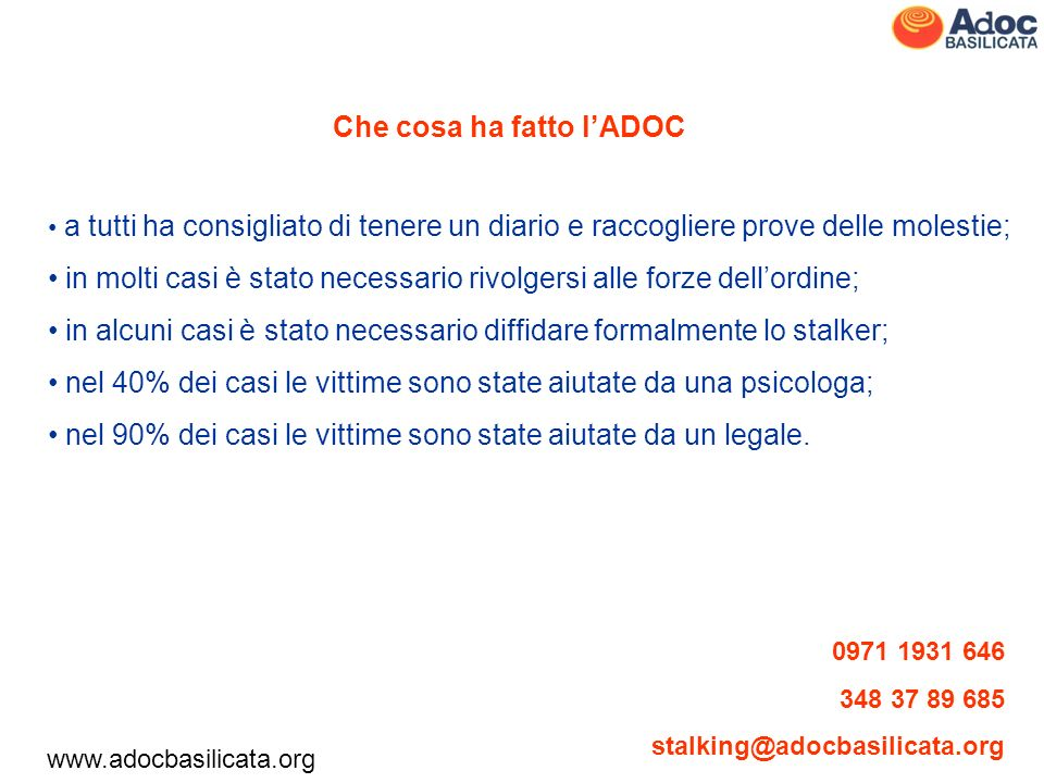 www.adocbasilicata.org 0971 1931 646 348 37 89 685 stalking@adocbasilicata.org Nelle prossime settimane lAdoc svolgerà unazione di sensibilizzazione nelle scuole della regione