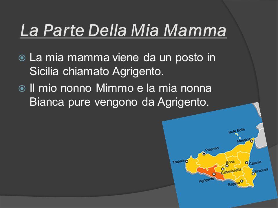 La Parte Della Mia Mamma La mia mamma viene da un posto in Sicilia chiamato Agrigento.