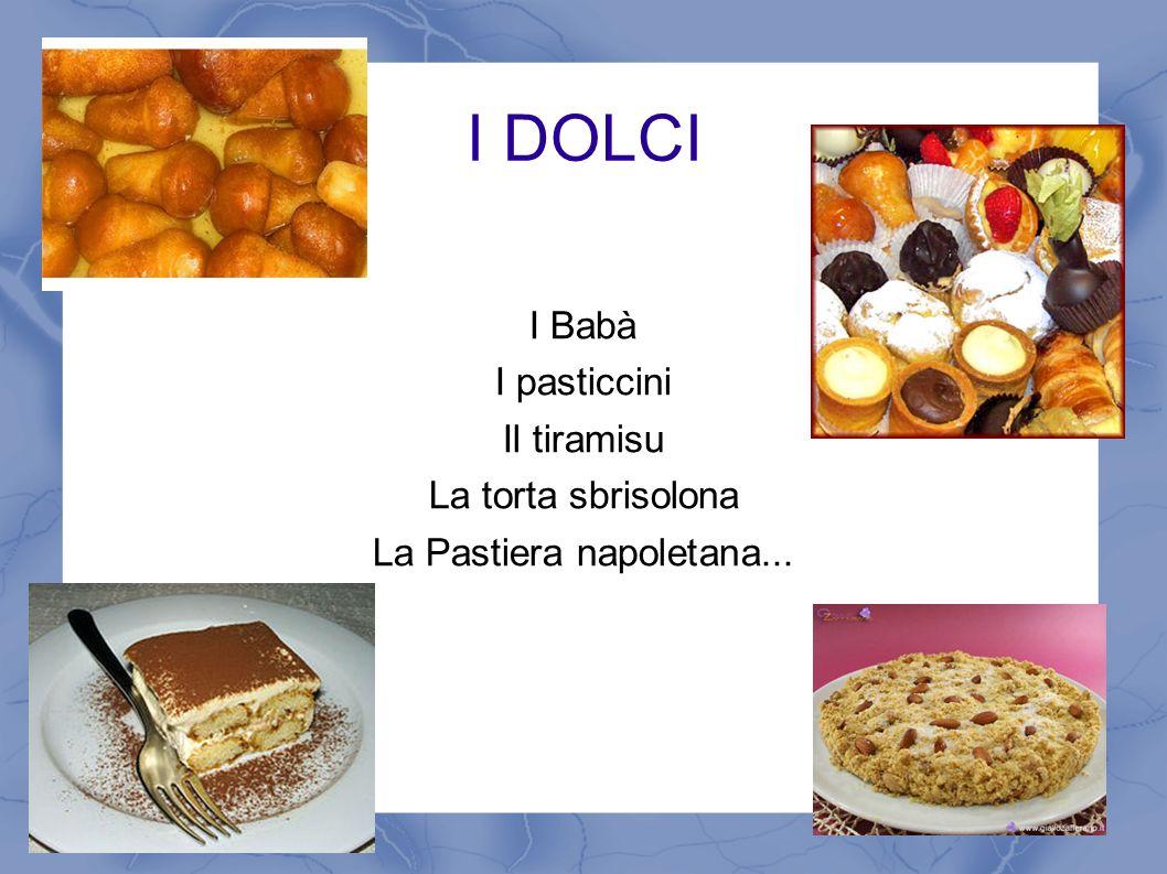 I DOLCI I Babà I pasticcini Il tiramisu La torta sbrisolona La Pastiera napoletana...