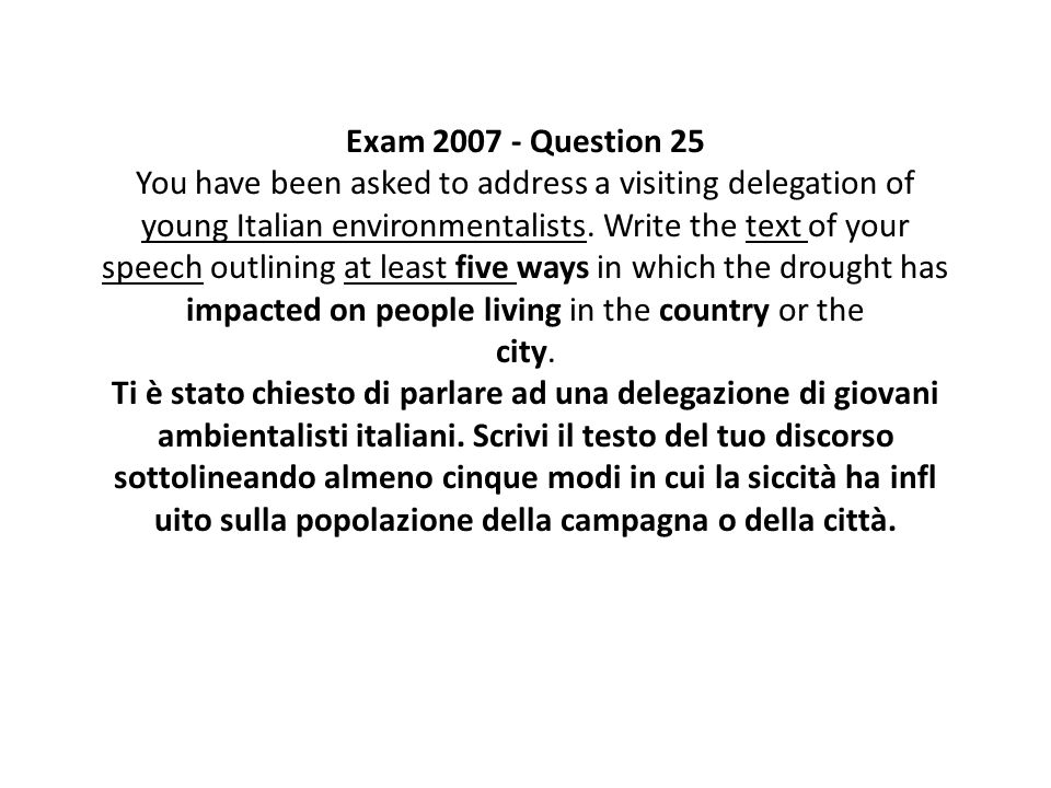 Exam 2007 - Question 25 You have been asked to address a visiting delegation of young Italian environmentalists. Write the text of your speech outlini