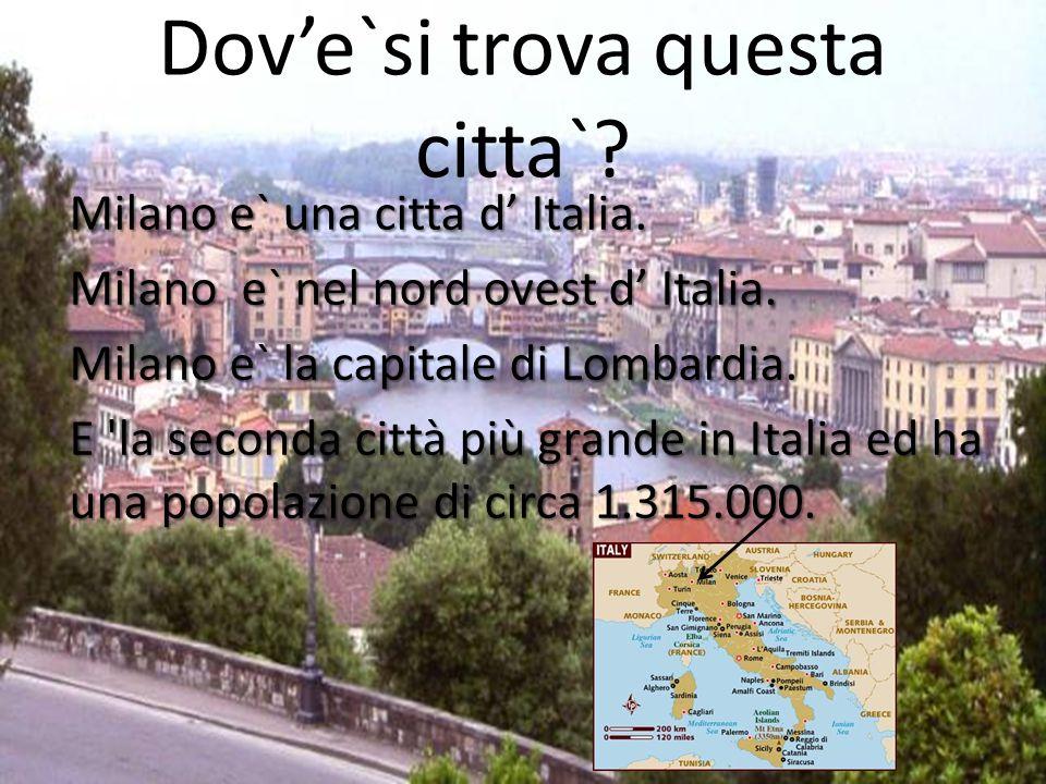 Dove`si trova questa citta`.Milano e` una citta d Italia.