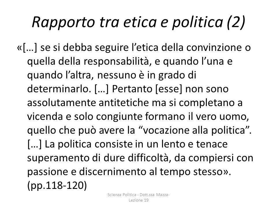 Rapporto tra etica e politica (2) «[…] se si debba seguire letica della convinzione o quella della responsabilità, e quando luna e quando laltra, ness