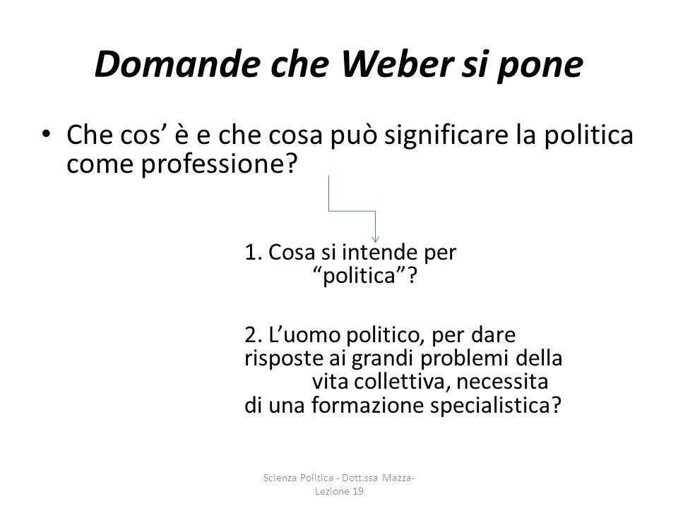 Domande che Weber si pone Che cos è e che cosa può significare la politica come professione? 1. Cosa si intende per politica? 2. Luomo politico, per d