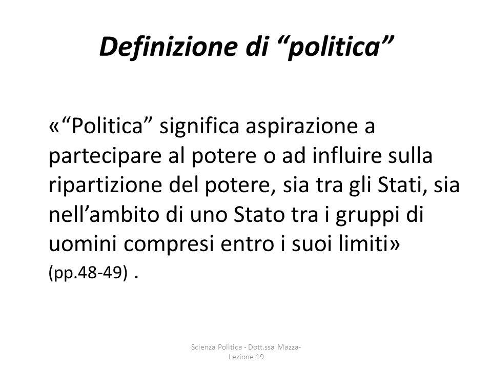 Definizione di politica «Politica significa aspirazione a partecipare al potere o ad influire sulla ripartizione del potere, sia tra gli Stati, sia ne