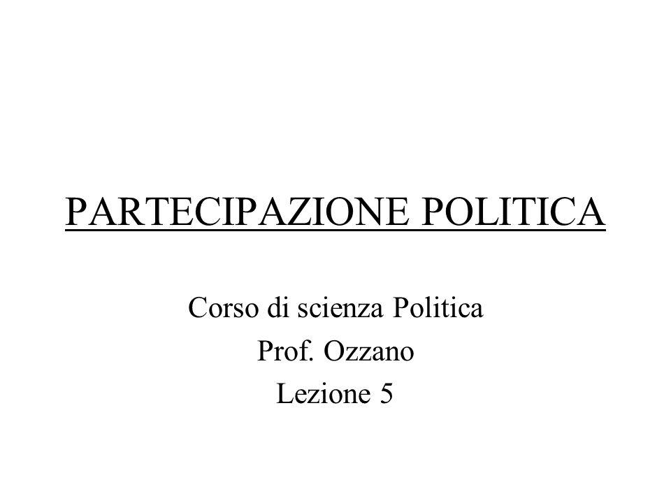 PARTECIPAZIONE POLITICA Corso di scienza Politica Prof. Ozzano Lezione 5
