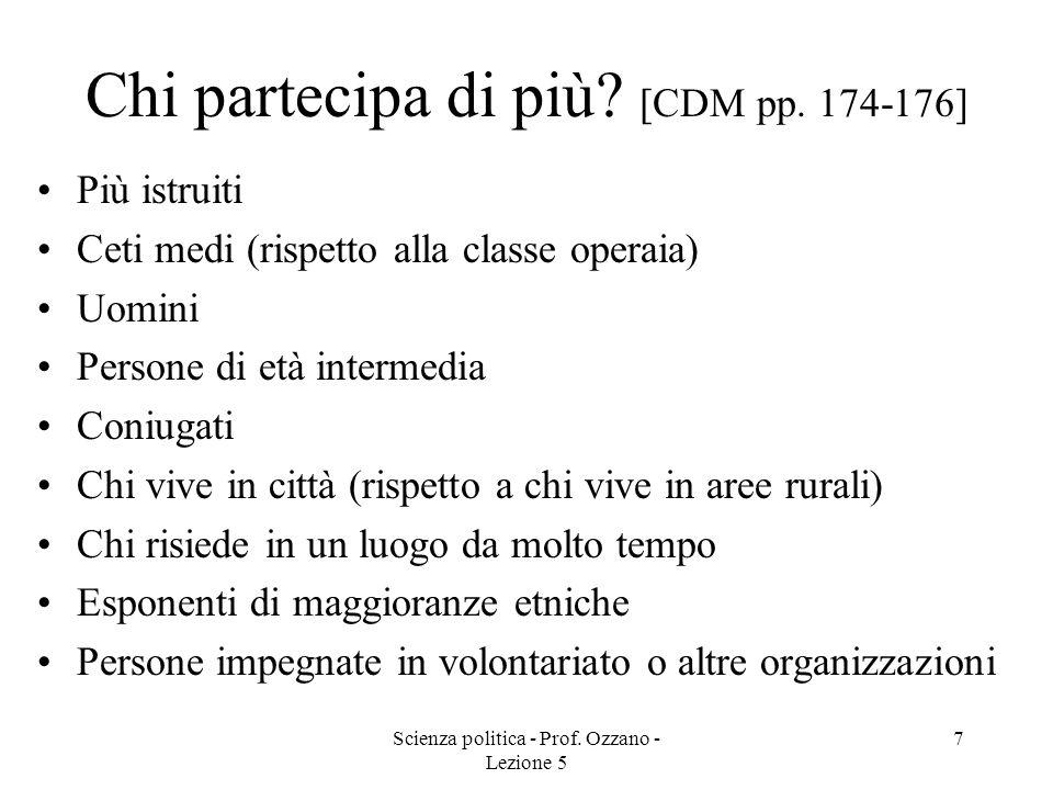 Scienza politica - Prof. Ozzano - Lezione 5 7 Chi partecipa di più? [CDM pp. 174-176] Più istruiti Ceti medi (rispetto alla classe operaia) Uomini Per
