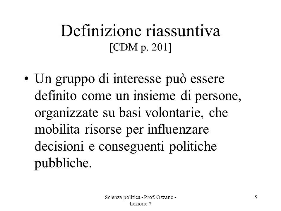 Scienza politica - Prof. Ozzano - Lezione 7 5 Definizione riassuntiva [CDM p. 201] Un gruppo di interesse può essere definito come un insieme di perso