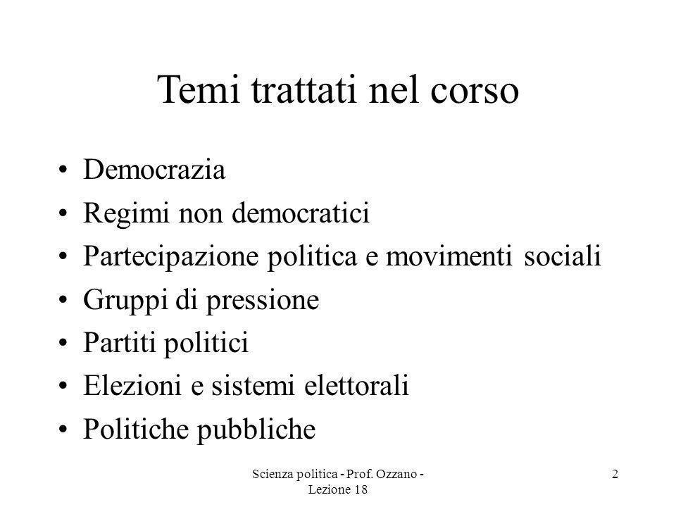 Scienza politica - Prof. Ozzano - Lezione 18 2 Temi trattati nel corso Democrazia Regimi non democratici Partecipazione politica e movimenti sociali G