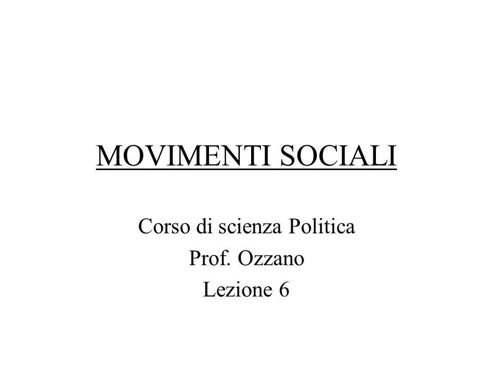 MOVIMENTI SOCIALI Corso di scienza Politica Prof. Ozzano Lezione 6